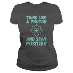 Think Like A ProtonFunny Think Like A Proton and stay positiveproton,atom,positive