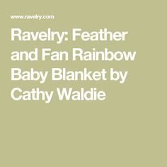Ravelry: Feather and Fan Rainbow Baby Blanket by Cathy Waldie
