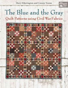 The and the Gray: Quilt Patterns for Civil War Fabrics