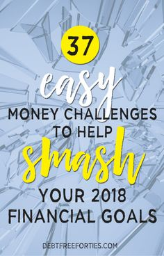 Are you looking to kickstart your financial goals this year? Here are 37 easy money challenges to help SMASH your 2018 financial goals! #moneychallenge #financialgoals #finances #debt