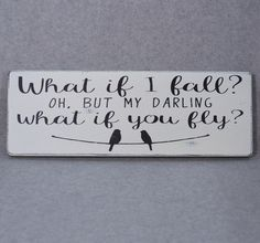"""HAND CRAFTED RUSTIC HAND PAINTED """"""""WHAT IF I FALL? OH, BUT MY DARLING, WHAT IF YOU FLY?"""""""" INSPIRATIONAL ERIN HANSON QUOTE BIRDS ON A WIRE WOOD SIGN. All of my signs are hand painted and distressed the"""