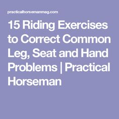 15 Riding Exercises to Correct Common Leg, Seat and Hand Problems | Practical Horseman