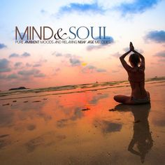 Mind & Soul (Pure Ambient Moods and Relaxing New Age Melodies) par Various Artists