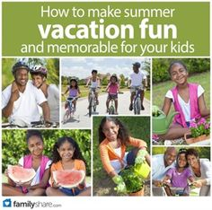 How to make summer vacation fun and memorable for your kids