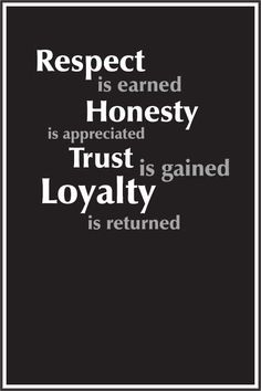 "Inspirational Life Quote: ""Respect is earned. Honesty is appreciated. Trust is gained. Loyalty is returned."" ~ Anonymous .... #quote #lifequote #inspiration #mindfulness #quoteoftheday"