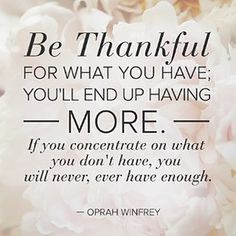 Wise Words Wednesday: Be Thankful For What You Have - Gratitude Quote by Oprah . - Wise Words Wednesday: Be Thankful For What You Have – Gratitude Quote by Oprah Winfrey – - The Words, Cool Words, Great Quotes, Quotes To Live By, Inspirational Quotes, Motivational, Change Quotes, Oprah Winfrey, Gratitude Quotes