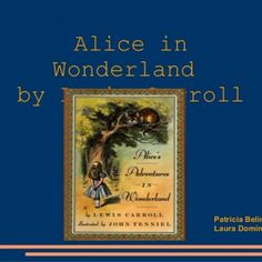 """Alice in Wonderland by Lewis Carroll Patricia Belinchón Laura Domínguez   Why """"Alice in Wonderland""""? It is a VERY POPULAR book that has inspired numerous. http://slidehot.com/resources/presentation-lesson-plan-alice-in-wonderland.35180/"""