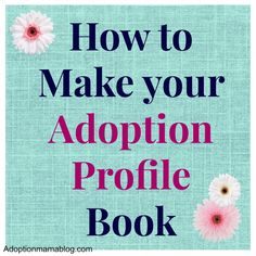 How to prepare a profile of yourself for a birth mother to be able choose the right family for her child.
