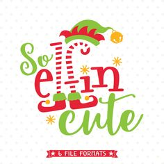 Christmas SVG cut file, So Elfin Cute SVG file, Christmas Tshirt iron on file, Kids Christmas shirt vinyl cut file, Elf SVG file by queenSVGbee on Etsy