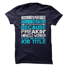 """Accounts Payable Administrator - ***How to order? 1. Select color 2. Click the """"ADD TO CART"""" button 3. Select your Preferred Size Quantity and Color 4. CHECKOUT! If you want more awesome tees, you can use the SEARCH BOX and find your favorite !! (Administrator Tshirts)"""