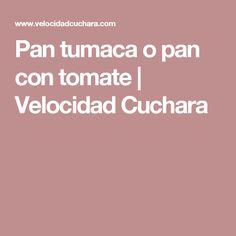 Pan tumaca o pan con tomate | Velocidad Cuchara