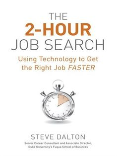 The 2-Hour Job Search: Using Technology to Get the Right Job Faster by Steve Dalton