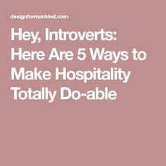 Hey, Introverts: Here Are 5 Ways to Make Hospitality Totally Do-able