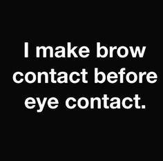 Repost from So true being brow artist always got habit of looking brow first then person by megmakeupartist Eyebrow Quotes, Makeup Quotes, Beauty Quotes, Funny Quotes, Life Quotes, Success Quotes, Qoutes, Funny Memes, Brow Artist