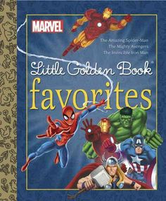 Marvel Little Golden Book Favorites: The Amazing Spider-man, the Mighty Avengers, the Invincible Iron Man