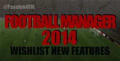 Football Manager 2014 Wishlist for new features by myPassion4FootballManager  - revamp training - revamp manager contracts - add backroom staff roles such as groundkeepers  More feature requests... (will be updated until release of FM14)  http://www.mypassion4footballmanager.com/2013/04/football-manager-2014-wishlist-new-features.html
