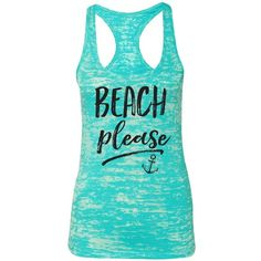 Beach Please. Burnout Tank Top. Summer Tank. Beach Tank. Beach Pleae... ❤ liked on Polyvore featuring tops, summer shirts, burnout tank, burn out tank, shirt top and beach tank tops