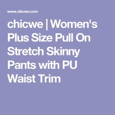 chicwe | Women's Plus Size Pull On Stretch Skinny Pants with PU Waist Trim