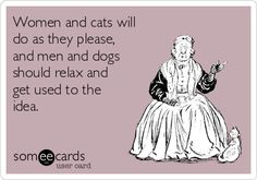 Free and Funny Pets Ecard: Women and cats will do as they please, and men and dogs should relax and get used to the idea. Man And Dog, Clean House, Funny Animals, Relax, Pets, Women, Funny Animal, Hilarious Animals, Funny Animal Comics