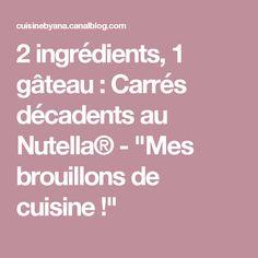 """2 ingrédients, 1 gâteau : Carrés décadents au Nutella® - """"Mes brouillons de cuisine !"""""""