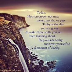 Today. Not tomorrow, not next week...month...or year. Today is the day you are going to make those shifts you've been thinking about. Step outside today, and treat yourself to a moment of clarity. #happieroutside #mindfulness #clarity #adventure