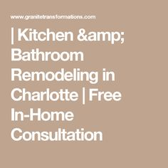 | Kitchen & Bathroom Remodeling in Charlotte | Free In-Home Consultation