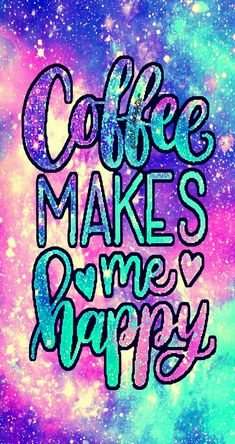 Happy coffee galaxy wallpaper I created for the app CocoPPa! #IphoneBackgrounds