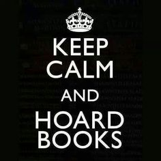 Keep Calm and Hoard Books You know, just in case. Motivacional Quotes, Calm Quotes, Book Quotes, Book Sayings, 2017 Quotes, Funny Sayings, I Love Books, Books To Read, My Books