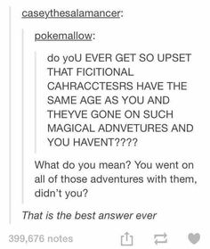 You went on all of those adventures with them