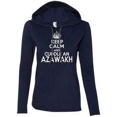 Keep Calm And Cuddle An Azawakh Ladies Tee Shirt Hoodies
