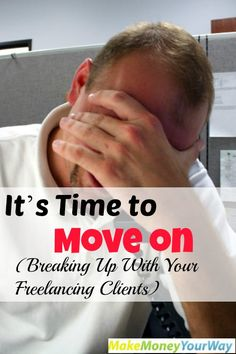 It's Time to Move on (Breaking Up With Your Freelancing Clients) #sidehustle #makemoney http://makemoneyyourway.com/breaking-up-with-freelancing-clients/