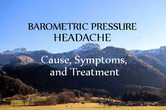 Barometric pressure headaches find out what they are, what causes them, and learn about the symptoms and treatments associated with them. #barometricpressureheadache