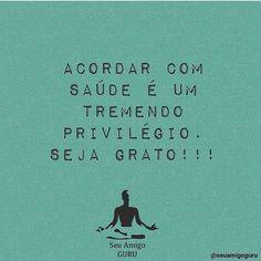 Acorde e agradeça! Bom dia! #regram @seuamigoguru #frases #gratidão #saúde #bomdia