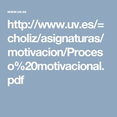 http://www.uv.es/=choliz/asignaturas/motivacion/Proceso%20motivacional.pdf