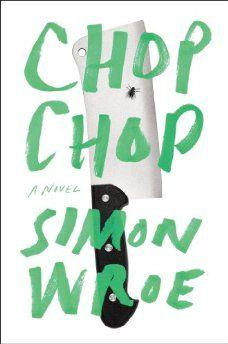 Simon Wroe's novel Chop Chop
