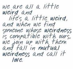 //were all a little weird//