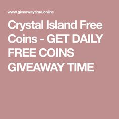 Crystal Island Free Coins - GET DAILY FREE COINS GIVEAWAY TIME