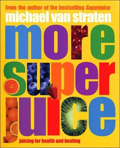 More Super Juice is a cookbook filled with more than 100 fruit and vegetable juicing recipes to help with a variety of health issues. Start juicing and feel better. http://www.veggiesensations.com/products/more-super-juice
