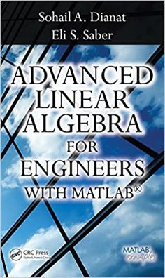 Advanced Linear Algebra for Engineers with MATLAB 1st Edition, Kindle Edition by Sohail A. Dianat ISBN-13: 978-1420095234 ISBN-10: 1420095234