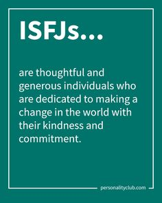 ISFJs are thoughtful and generous individuals who are dedicated to making a change in the world with their kindness and commitment.