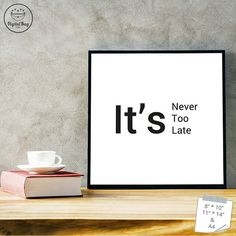 Positive Quotes, It's Never Too Late Quote, Wall Art Quotes, Inspirational Quotes, Printable Quotes, Motivational Quotes, Framed Quotes, Art,  #printables, #Quote_Prints, #Wall_Art_Quotes, #Inspirational_Quotes, #Printable_Quotes, #Motivational_Quotes, #Quote_Art, #Quotes, #Prints, #Digital_Prints, #Printable_Quote_Art, #Wall_Quotes, #Famous_Quotes, #Quote_of_The_Day, #Daily_Positive_Quotes, #Words_To_Live_By, #Popular_Quotes, #Sayings, #Motivational_Speech…