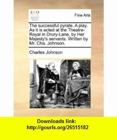 The successful pyrate. A play. As it is acted at the Theatre-Royal in Drury-Lane, by Her Majestys servants. Written by Mr. Cha. Johnson. (9781170114261) Charles Johnson , ISBN-10: 1170114261  , ISBN-13: 978-1170114261 ,  , tutorials , pdf , ebook , torrent , downloads , rapidshare , filesonic , hotfile , megaupload , fileserve