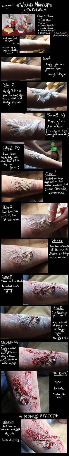 Wound Makeup Tutorial - Imgur I'm pinning this more for the way he wrote the step by step tutorial because it made me laugh so much....but it does look pretty cool :)