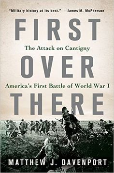 Amazon.com: First Over There: The Attack on Cantigny, America's First Battle of World War I eBook: Matthew J. Davenport: Kindle Store