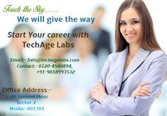 Touch the sky we will give the way  Start Your career with TechAge Labs  Contact Details:- TechAge Labs Pvt.Ltd. C-46 (GF), Sector-2, Noida-201301. Phone no.: 0120-4540894,9818993532  Email:info@techagelabs.com  hr@techagelabs.com  Website: www.techagelabs.com