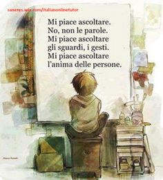 Learning Italian - I like to listen. No, not the words. I like listening to the looks, gestures. I like listening to people's souls.