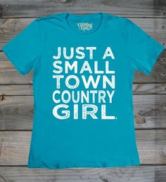 Country Girl Store - Women's Small Town Country Girl � Fashion Fit Crew Neck Tee, $19.95 (http://www.countrygirlstore.com/womens/short-sleeve-tees/small-town-country-girl-fashion-fit-tee/)