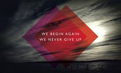 "So bold, so awesome ""We begin again, we never give up"""
