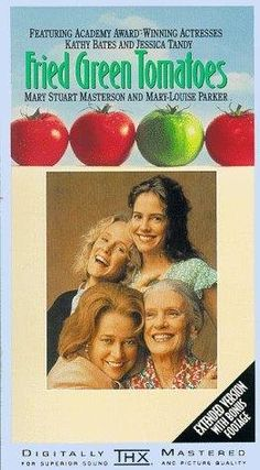 fried green tomatoes-another great movie---I love Kathy Bates movies.....she's intense and likable even in crazy roles.