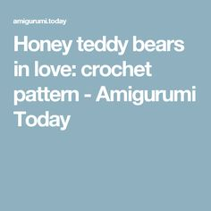 Honey teddy bears in love: crochet pattern - Amigurumi Today